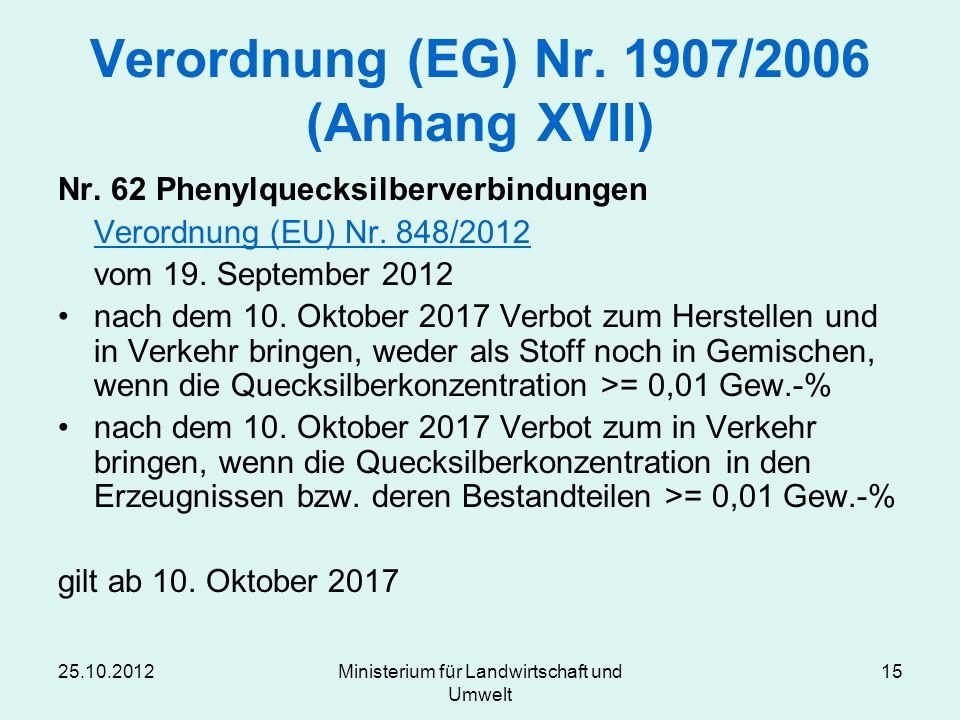 25.10.2012Ministerium für Landwirtschaft und Umwelt 15 Verordnung (EG) Nr. 1907/2006 (Anhang XVII) Nr. 62 Phenylquecksilberverbindungen Verordnung (EU
