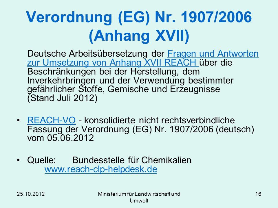 25.10.2012Ministerium für Landwirtschaft und Umwelt 16 Verordnung (EG) Nr. 1907/2006 (Anhang XVII) Deutsche Arbeitsübersetzung der Fragen und Antworte