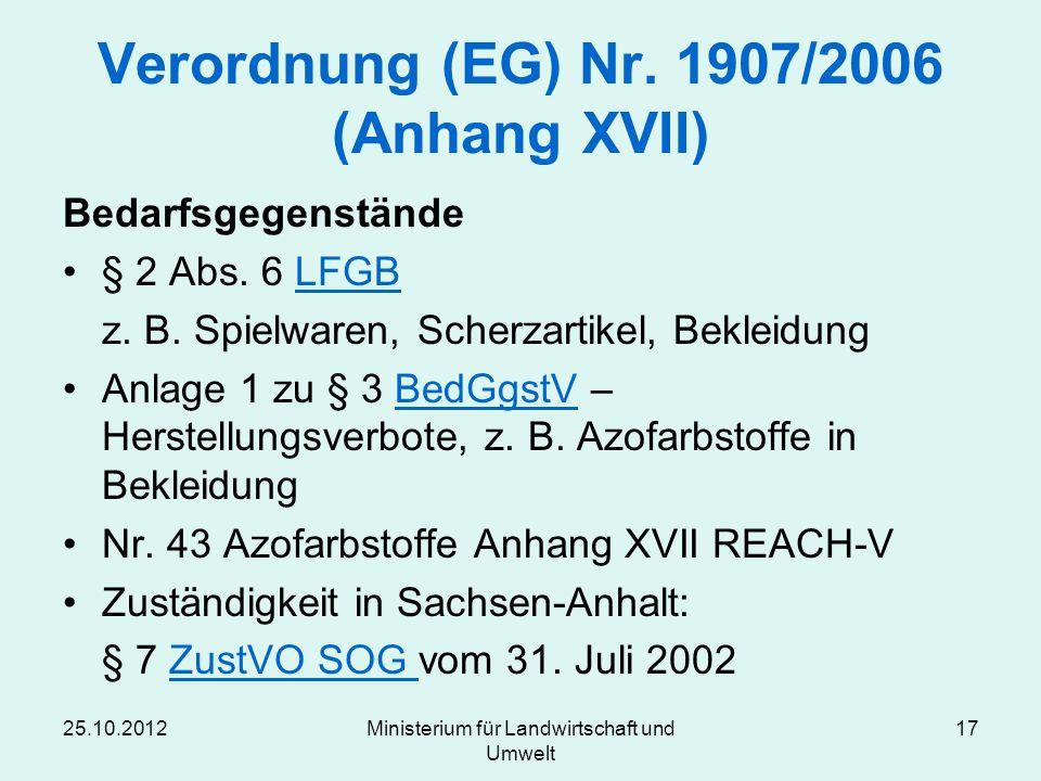 25.10.2012Ministerium für Landwirtschaft und Umwelt 17 Verordnung (EG) Nr. 1907/2006 (Anhang XVII) Bedarfsgegenstände § 2 Abs. 6 LFGBLFGB z. B. Spielw