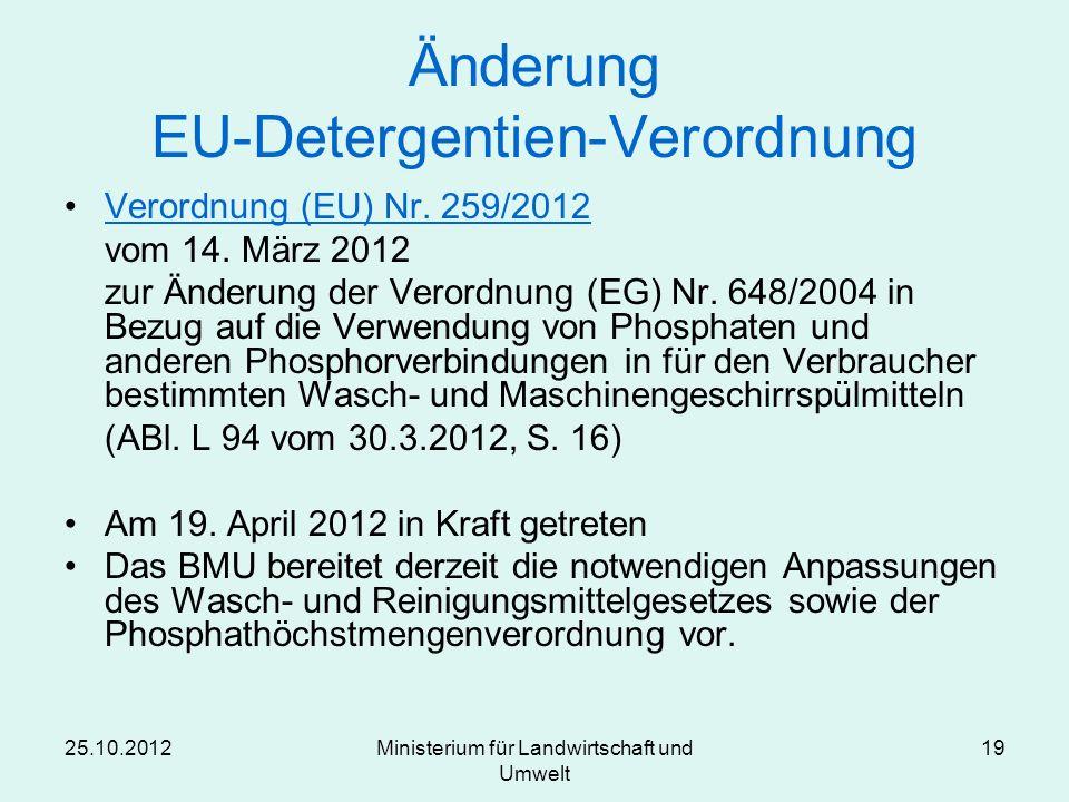25.10.2012Ministerium für Landwirtschaft und Umwelt 19 Änderung EU-Detergentien-Verordnung Verordnung (EU) Nr. 259/2012 vom 14. März 2012 zur Änderung