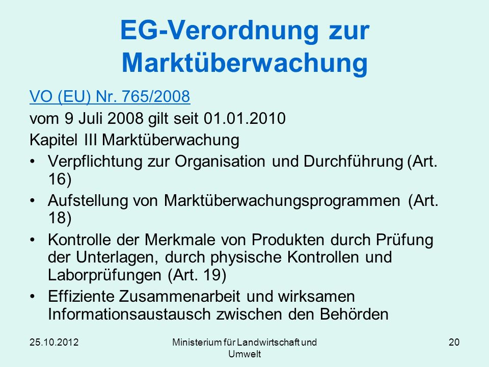 25.10.2012Ministerium für Landwirtschaft und Umwelt 20 EG-Verordnung zur Marktüberwachung VO (EU) Nr. 765/2008 vom 9 Juli 2008 gilt seit 01.01.2010 Ka