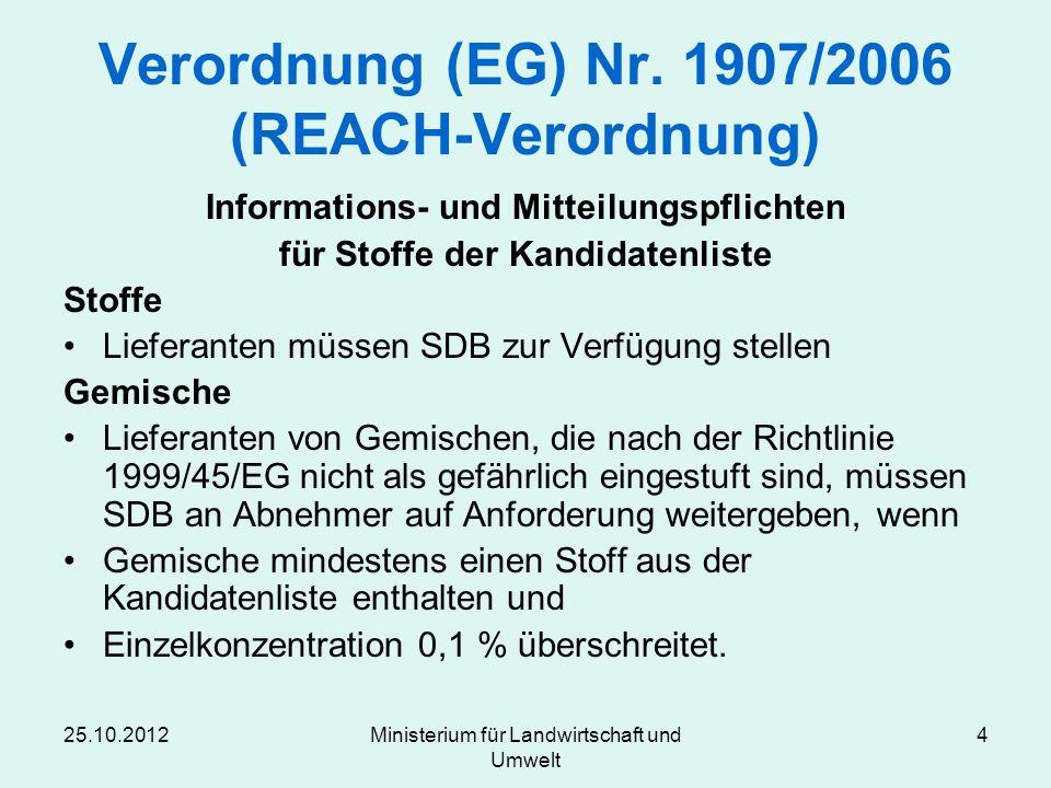 25.10.2012Ministerium für Landwirtschaft und Umwelt 4 Verordnung (EG) Nr. 1907/2006 (REACH-Verordnung) Informations- und Mitteilungspflichten für Stof