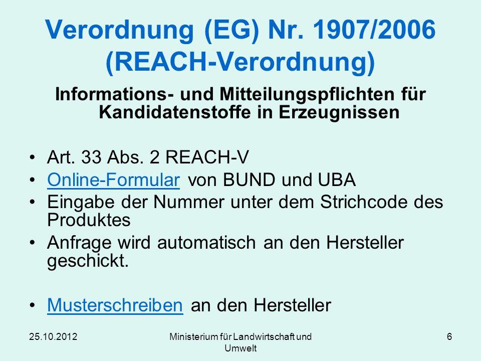 25.10.2012Ministerium für Landwirtschaft und Umwelt 6 Verordnung (EG) Nr. 1907/2006 (REACH-Verordnung) Informations- und Mitteilungspflichten für Kand