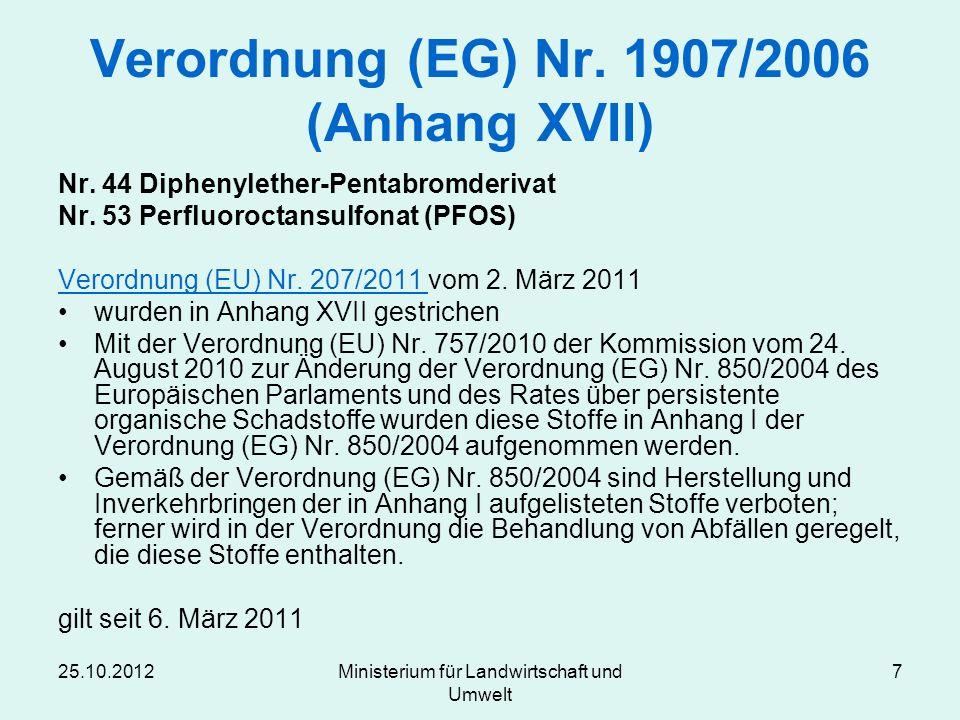 25.10.2012Ministerium für Landwirtschaft und Umwelt 7 Verordnung (EG) Nr. 1907/2006 (Anhang XVII) Nr. 44 Diphenylether-Pentabromderivat Nr. 53 Perfluo