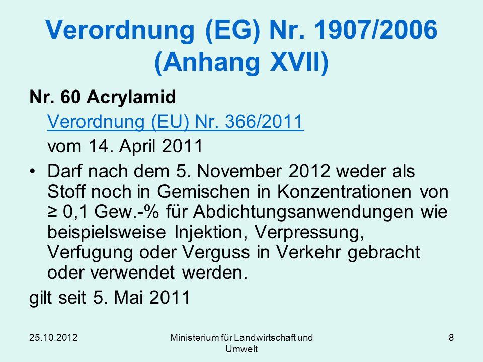 25.10.2012Ministerium für Landwirtschaft und Umwelt 8 Verordnung (EG) Nr. 1907/2006 (Anhang XVII) Nr. 60 Acrylamid Verordnung (EU) Nr. 366/2011 vom 14