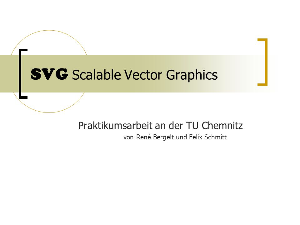 SVG Scalable Vector Graphics Praktikumsarbeit an der TU Chemnitz von René Bergelt und Felix Schmitt