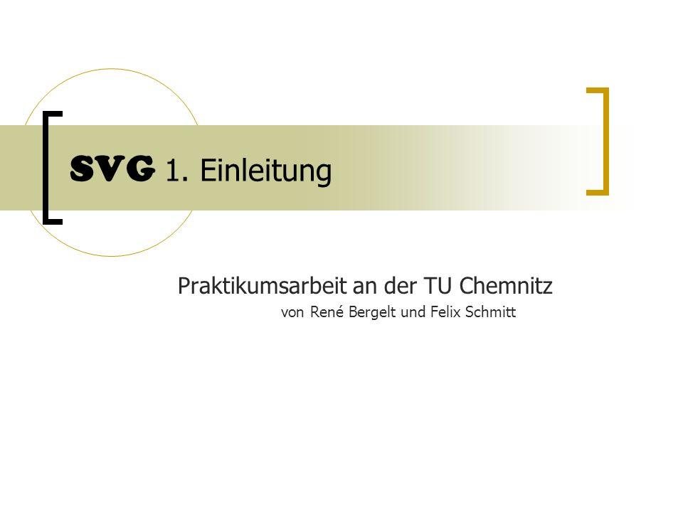 SVG 1. Einleitung Praktikumsarbeit an der TU Chemnitz von René Bergelt und Felix Schmitt