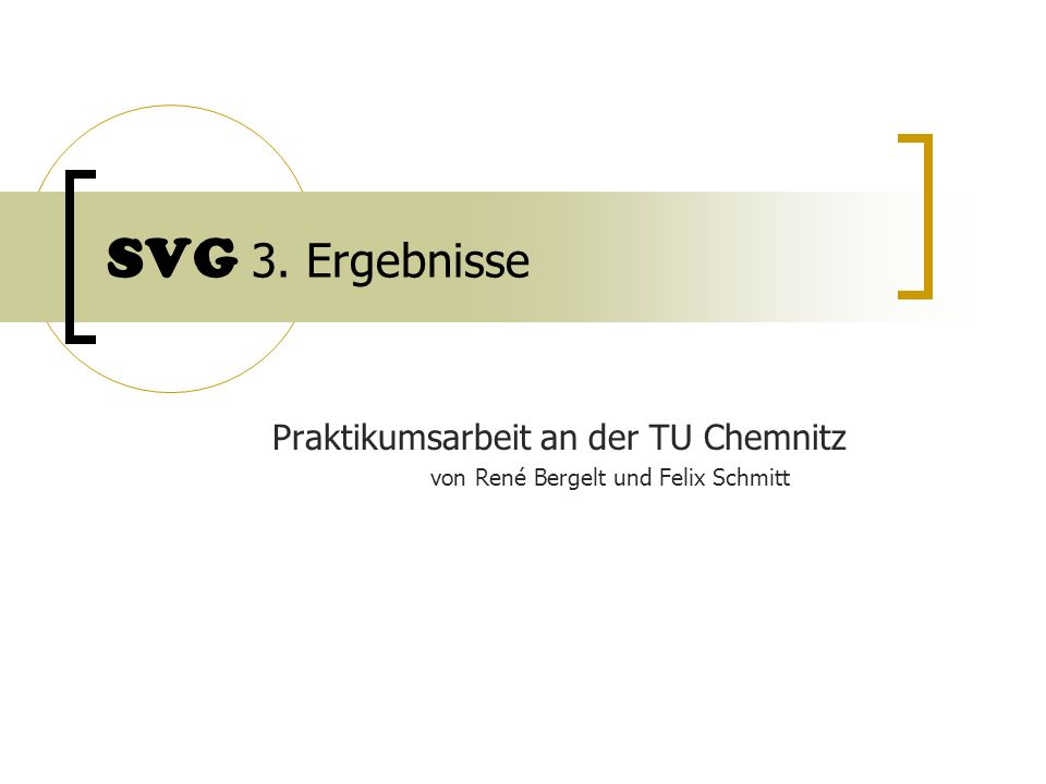SVG 3. Ergebnisse Praktikumsarbeit an der TU Chemnitz von René Bergelt und Felix Schmitt