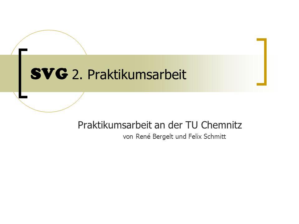 SVG 2. Praktikumsarbeit Praktikumsarbeit an der TU Chemnitz von René Bergelt und Felix Schmitt