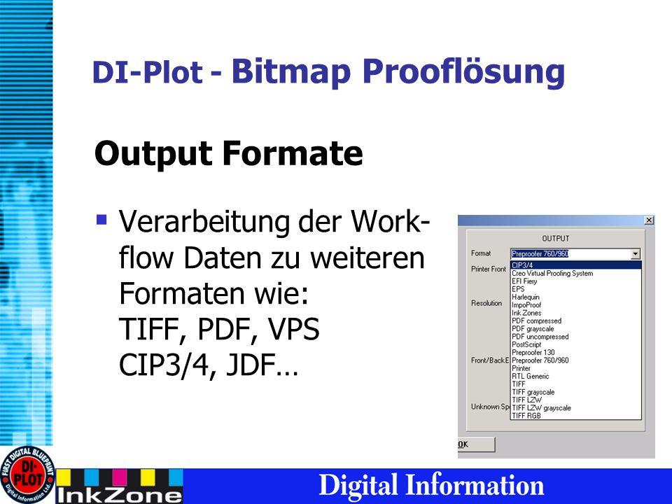 DI-Plot - Bitmap Prooflösung Verarbeitung der Work- flow Daten zu weiteren Formaten wie: TIFF, PDF, VPS CIP3/4, JDF… Output Formate