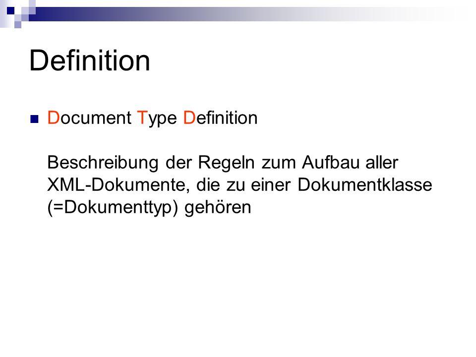 Definition Document Type Definition Beschreibung der Regeln zum Aufbau aller XML-Dokumente, die zu einer Dokumentklasse (=Dokumenttyp) gehören