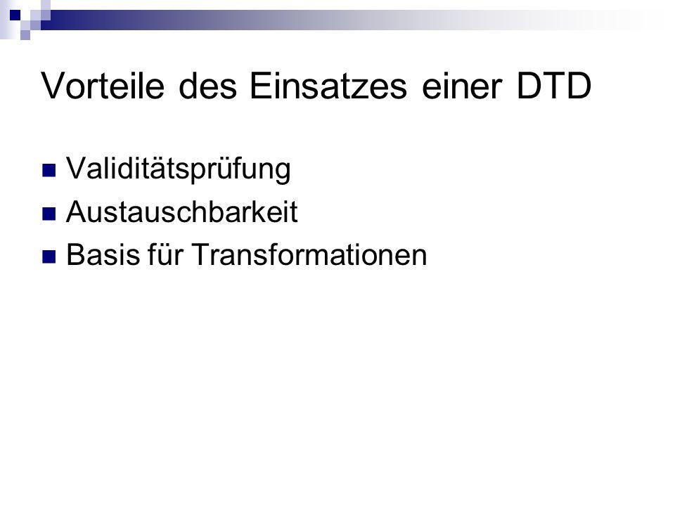 Vorteile des Einsatzes einer DTD Validitätsprüfung Austauschbarkeit Basis für Transformationen