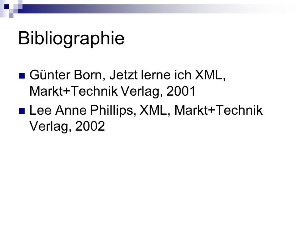 Bibliographie Günter Born, Jetzt lerne ich XML, Markt+Technik Verlag, 2001 Lee Anne Phillips, XML, Markt+Technik Verlag, 2002