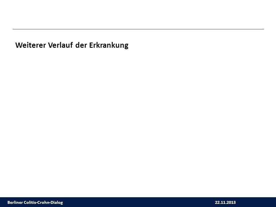 22.11.2013 Berliner Colitis-Crohn-Dialog Weiterer Verlauf der Erkrankung