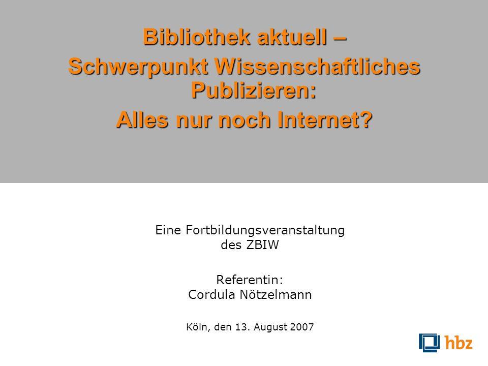 Bibliothek aktuell – Schwerpunkt Wissenschaftliches Publizieren: Alles nur noch Internet? Eine Fortbildungsveranstaltung des ZBIW Referentin: Cordula