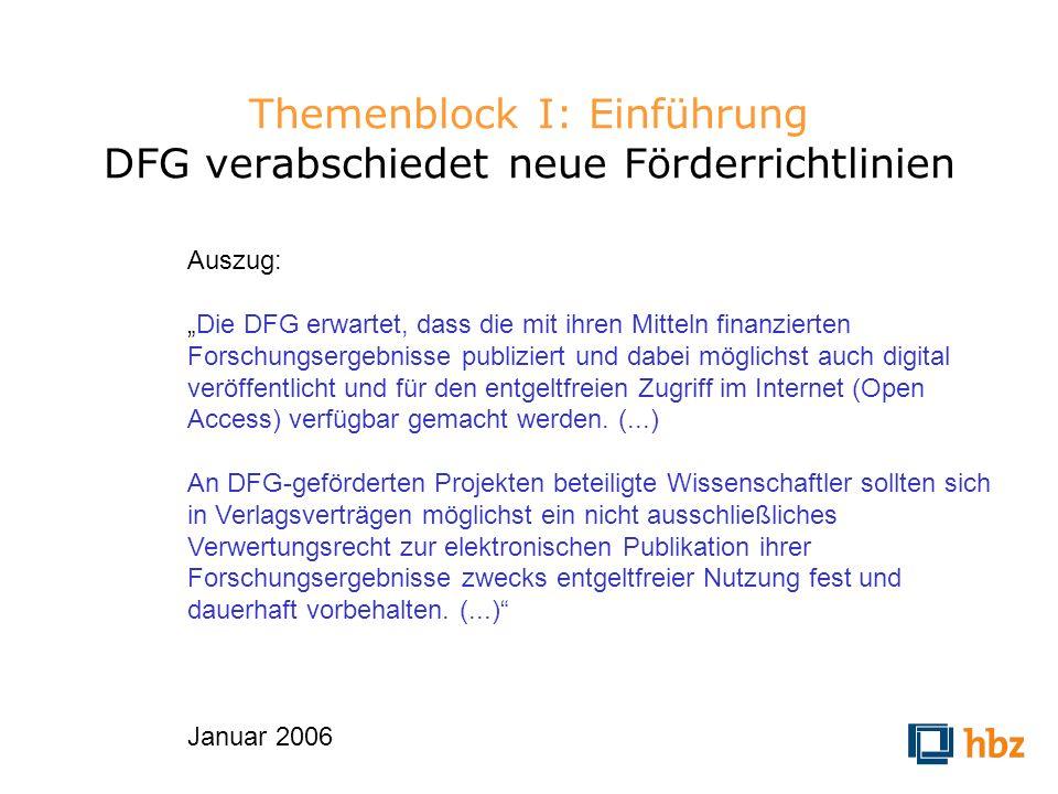 Themenblock I: Einführung DFG verabschiedet neue Förderrichtlinien Auszug: Die DFG erwartet, dass die mit ihren Mitteln finanzierten Forschungsergebni