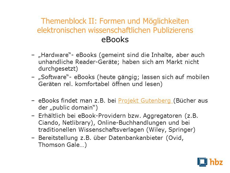 Themenblock II: Formen und Möglichkeiten elektronischen wissenschaftlichen Publizierens eBooks –Hardware- eBooks (gemeint sind die Inhalte, aber auch
