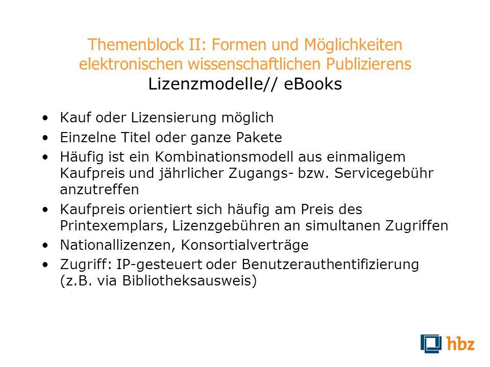 Themenblock II: Formen und Möglichkeiten elektronischen wissenschaftlichen Publizierens Lizenzmodelle// eBooks Kauf oder Lizensierung möglich Einzelne