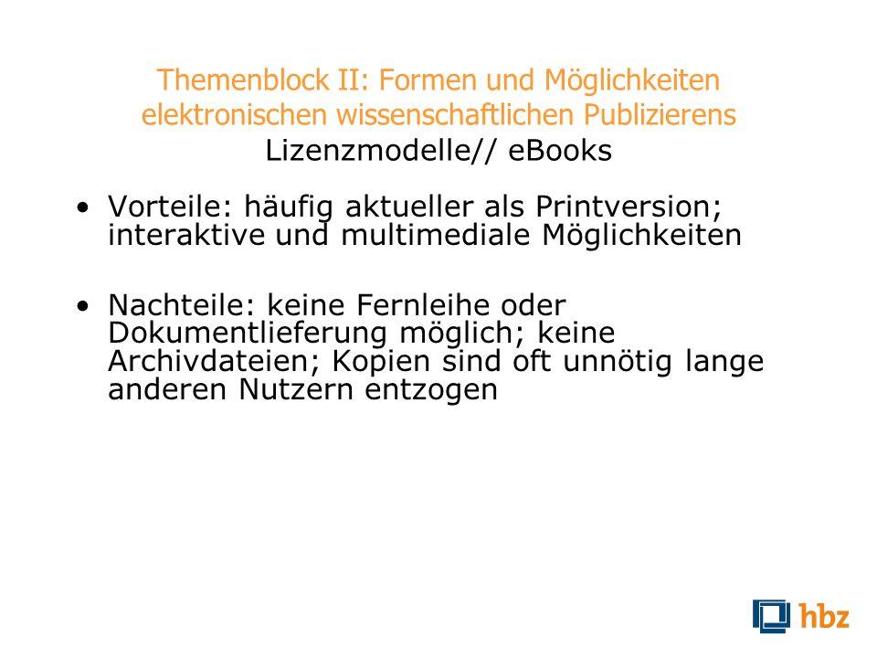 Themenblock II: Formen und Möglichkeiten elektronischen wissenschaftlichen Publizierens Lizenzmodelle// eBooks Vorteile: häufig aktueller als Printver