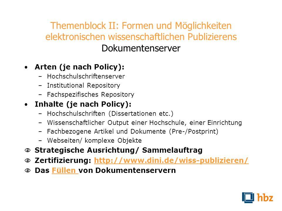 Themenblock II: Formen und Möglichkeiten elektronischen wissenschaftlichen Publizierens Dokumentenserver Arten (je nach Policy): –Hochschulschriftense