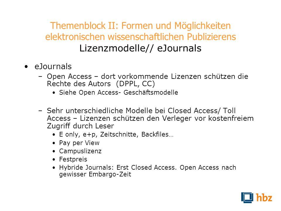 Themenblock II: Formen und Möglichkeiten elektronischen wissenschaftlichen Publizierens Lizenzmodelle// eJournals eJournals –Open Access – dort vorkom