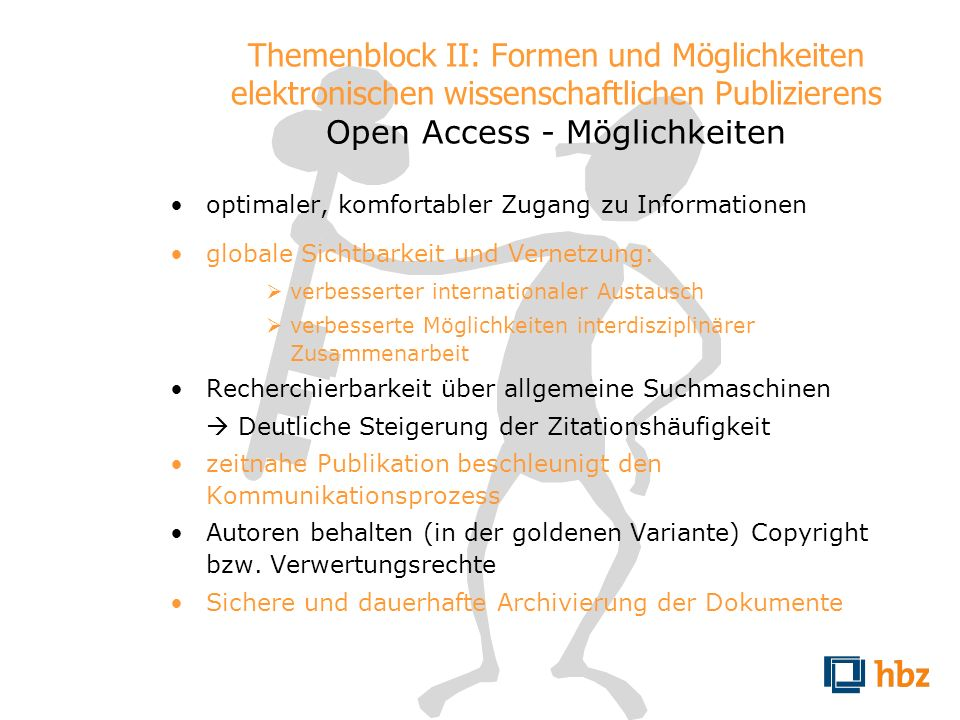 Themenblock II: Formen und Möglichkeiten elektronischen wissenschaftlichen Publizierens Open Access - Möglichkeiten optimaler, komfortabler Zugang zu