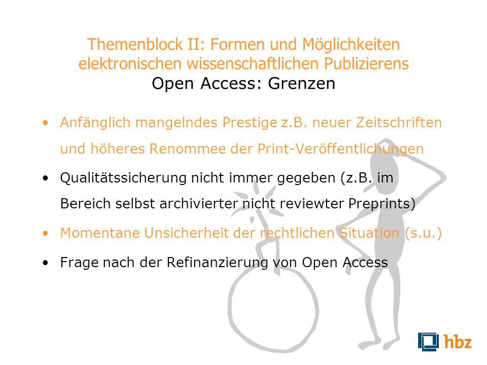 Themenblock II: Formen und Möglichkeiten elektronischen wissenschaftlichen Publizierens Open Access: Grenzen Anfänglich mangelndes Prestige z.B. neuer