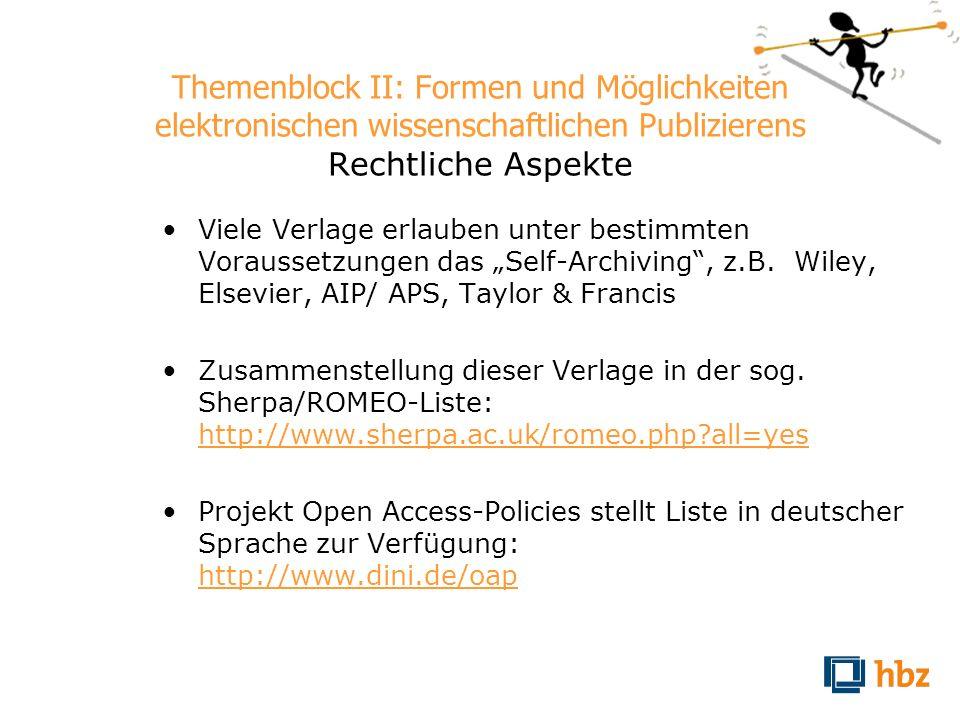 Themenblock II: Formen und Möglichkeiten elektronischen wissenschaftlichen Publizierens Rechtliche Aspekte Viele Verlage erlauben unter bestimmten Vor