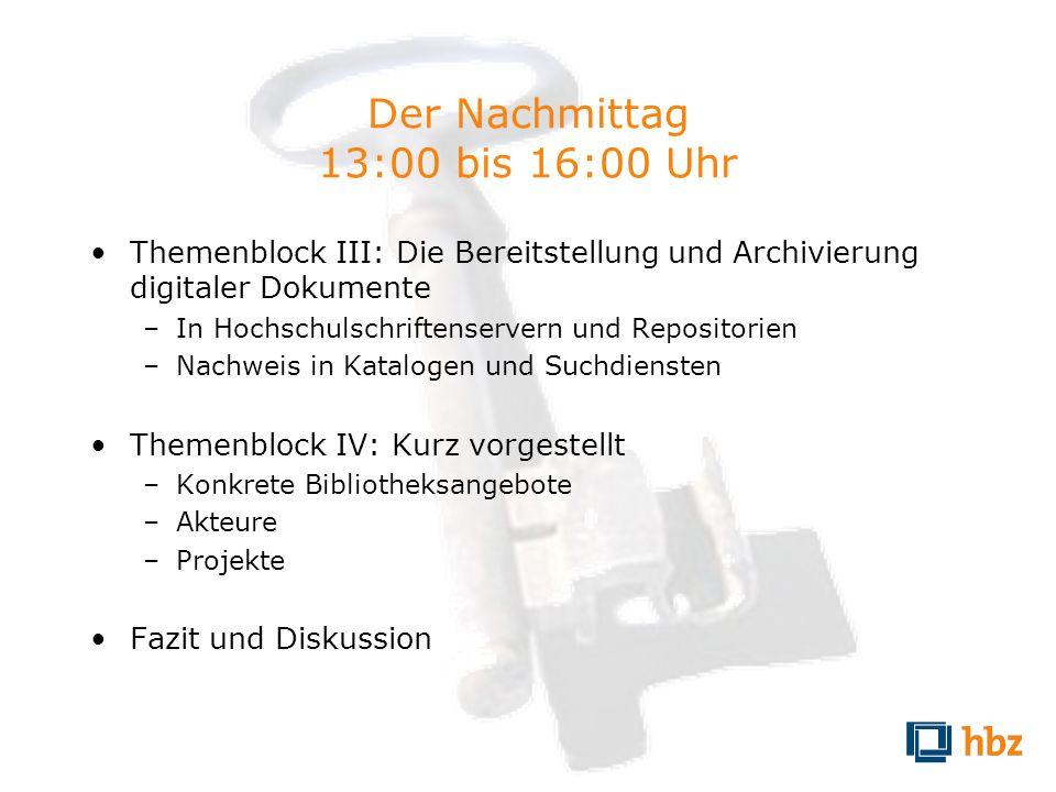 Der Nachmittag 13:00 bis 16:00 Uhr Themenblock III: Die Bereitstellung und Archivierung digitaler Dokumente –In Hochschulschriftenservern und Reposito