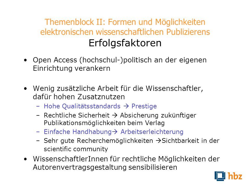 Themenblock II: Formen und Möglichkeiten elektronischen wissenschaftlichen Publizierens Erfolgsfaktoren Open Access (hochschul-)politisch an der eigen