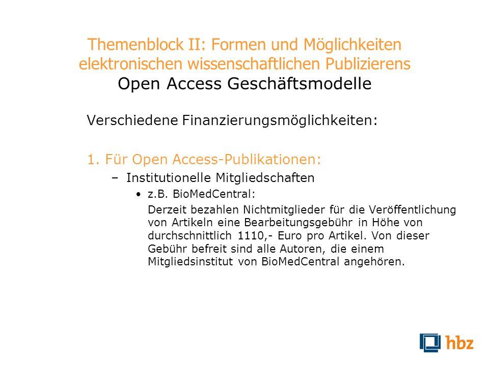 Themenblock II: Formen und Möglichkeiten elektronischen wissenschaftlichen Publizierens Open Access Geschäftsmodelle Verschiedene Finanzierungsmöglich