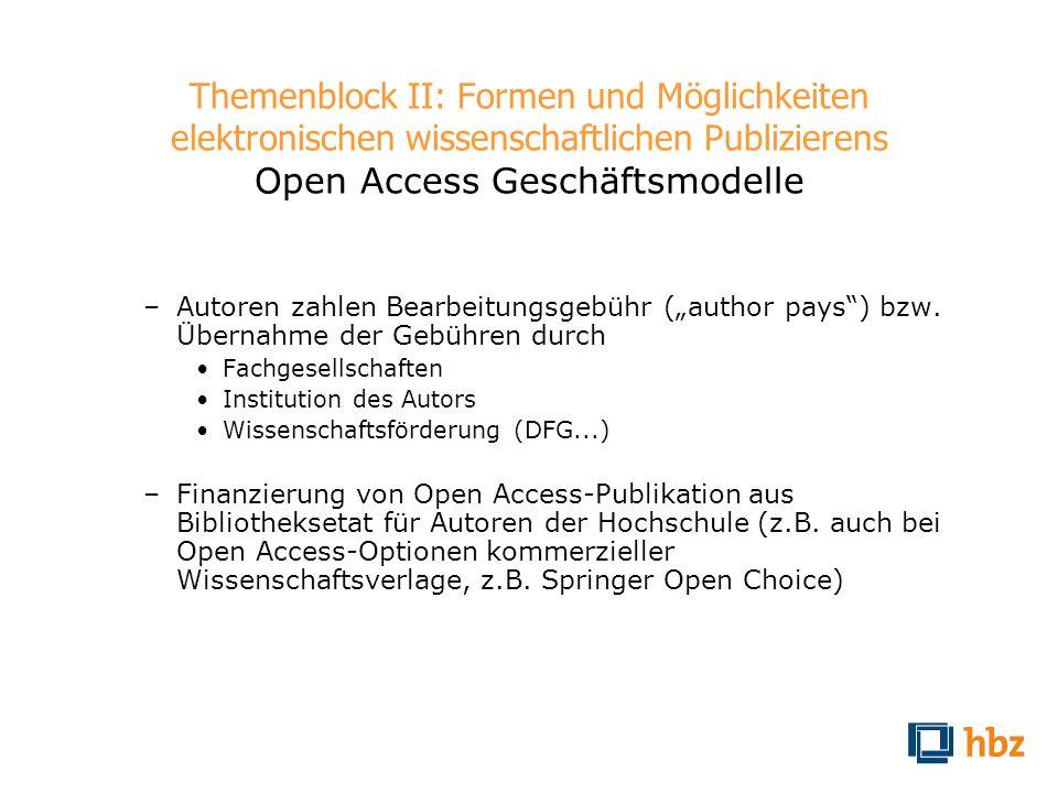 Themenblock II: Formen und Möglichkeiten elektronischen wissenschaftlichen Publizierens Open Access Geschäftsmodelle –Autoren zahlen Bearbeitungsgebüh