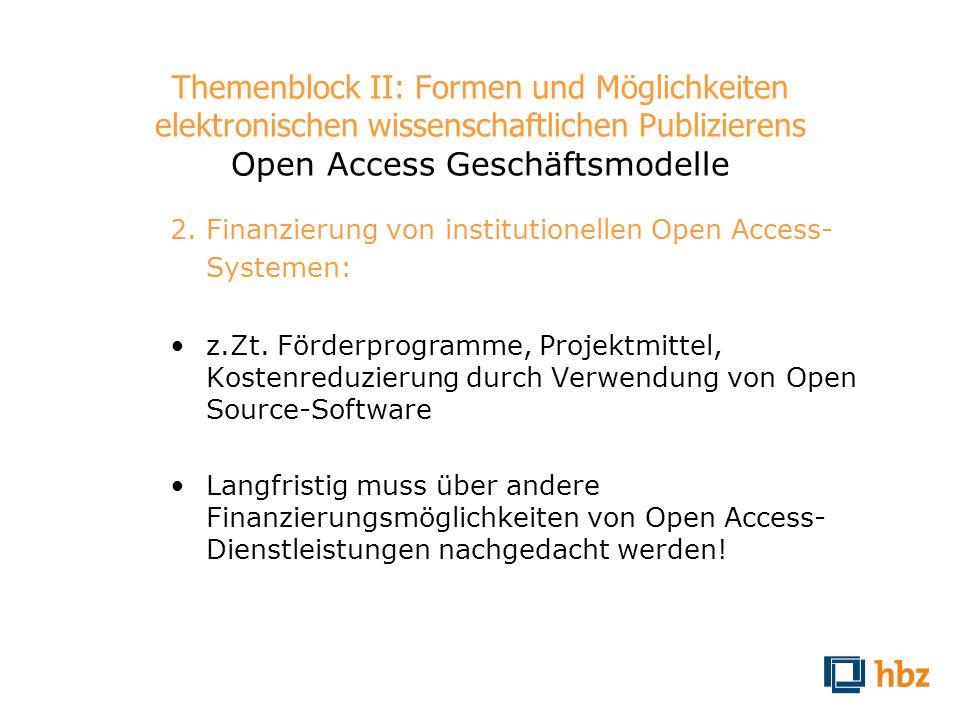 Themenblock II: Formen und Möglichkeiten elektronischen wissenschaftlichen Publizierens Open Access Geschäftsmodelle 2. Finanzierung von institutionel