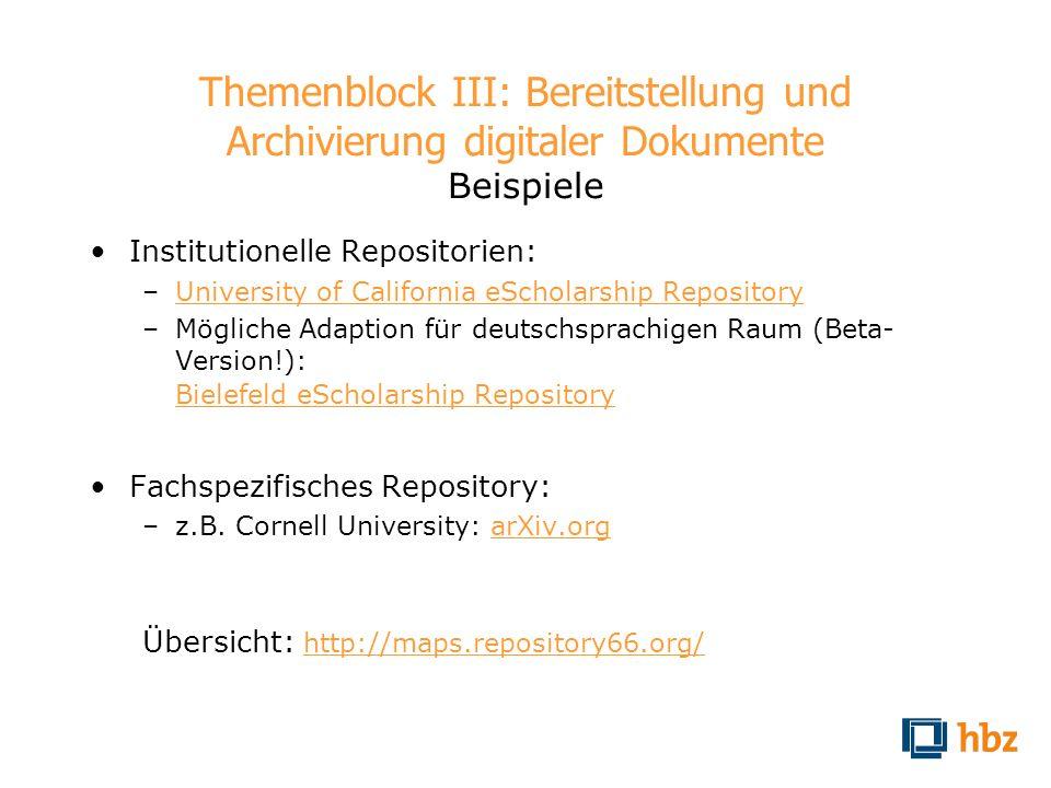 Themenblock III: Bereitstellung und Archivierung digitaler Dokumente Beispiele Institutionelle Repositorien: –University of California eScholarship Re