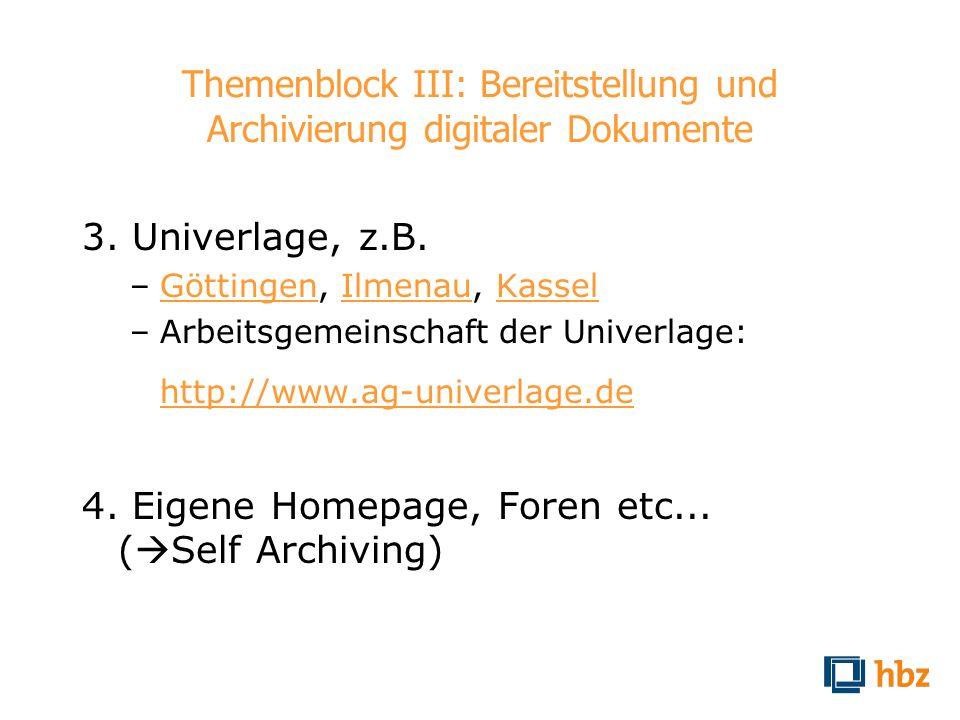 Themenblock III: Bereitstellung und Archivierung digitaler Dokumente 3. Univerlage, z.B. –Göttingen, Ilmenau, KasselGöttingenIlmenauKassel –Arbeitsgem