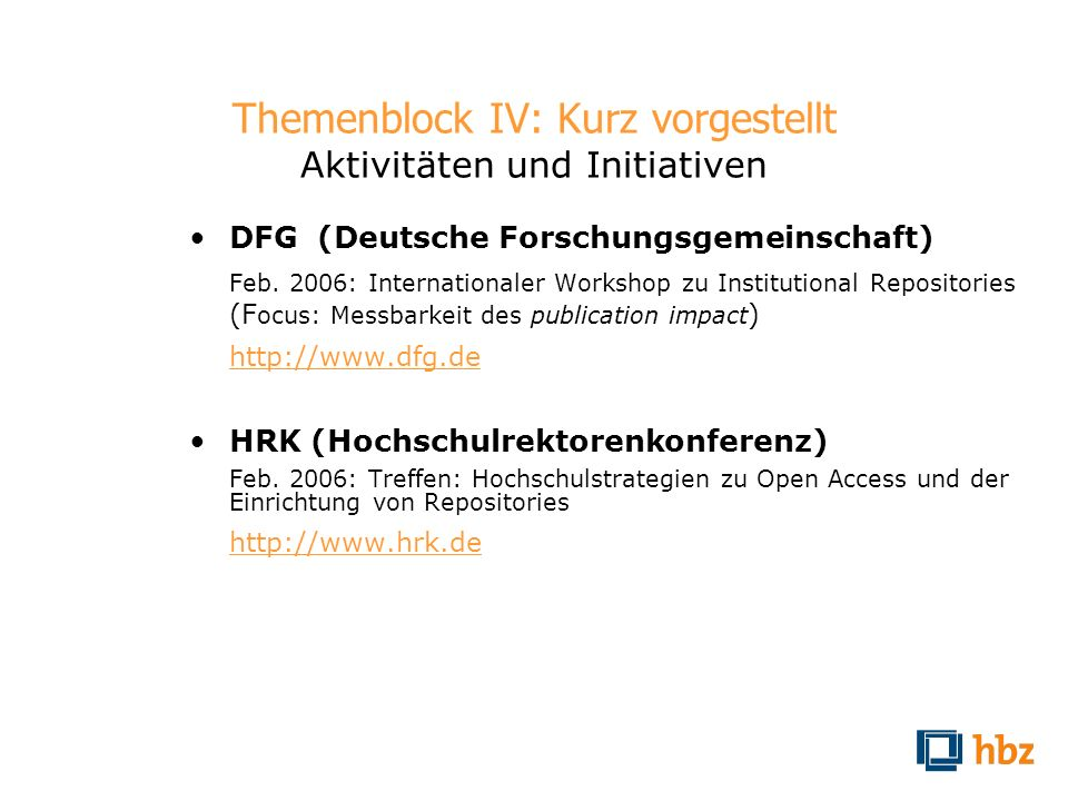 Themenblock IV: Kurz vorgestellt Aktivitäten und Initiativen DFG (Deutsche Forschungsgemeinschaft) Feb. 2006: Internationaler Workshop zu Institutiona
