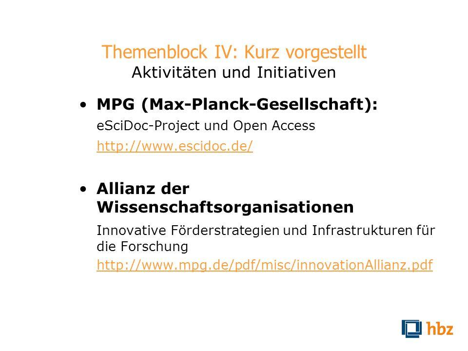 Themenblock IV: Kurz vorgestellt Aktivitäten und Initiativen MPG (Max-Planck-Gesellschaft): eSciDoc-Project und Open Access http://www.escidoc.de/ All