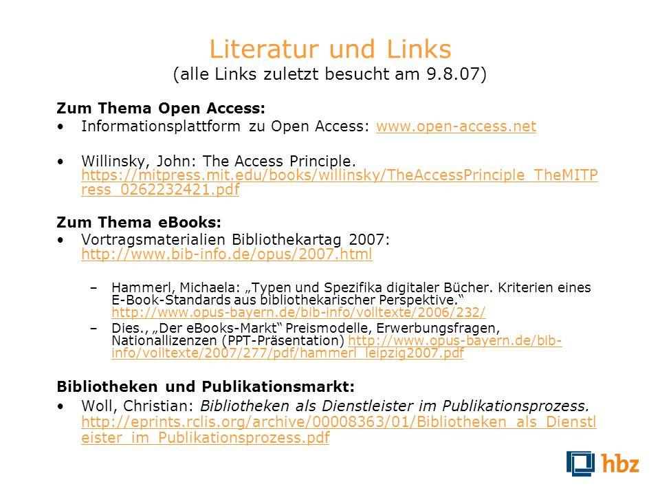 Literatur und Links (alle Links zuletzt besucht am 9.8.07) Zum Thema Open Access: Informationsplattform zu Open Access: www.open-access.netwww.open-ac