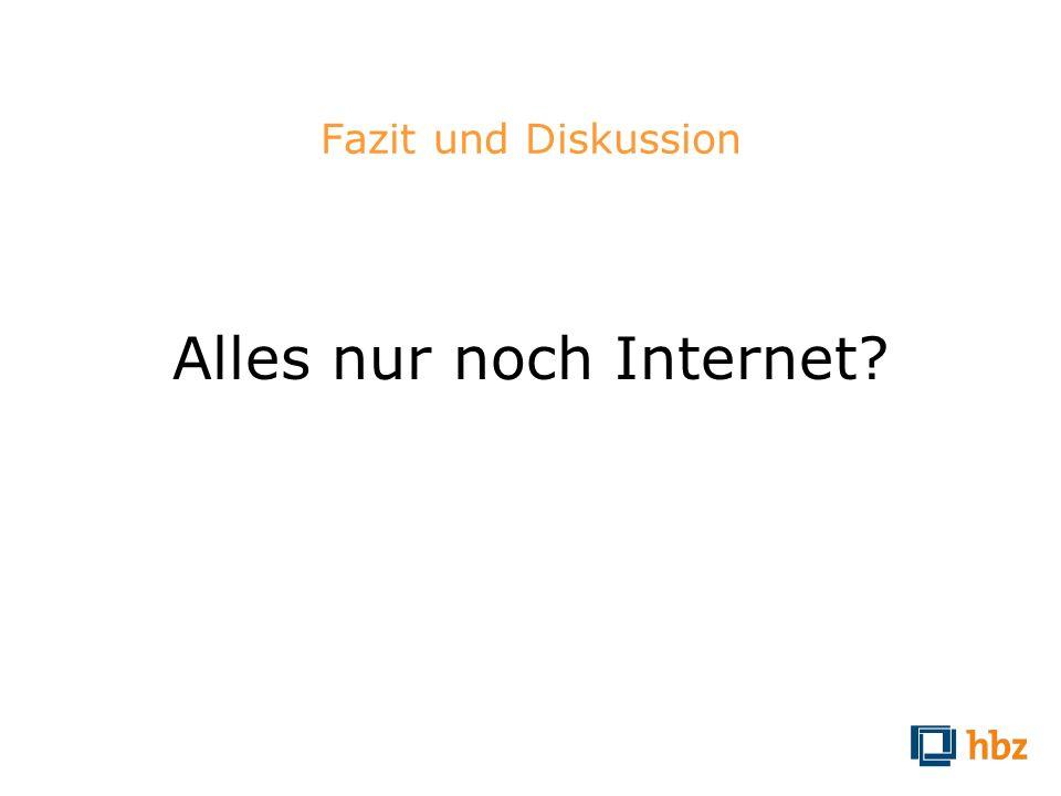 Fazit und Diskussion Alles nur noch Internet?