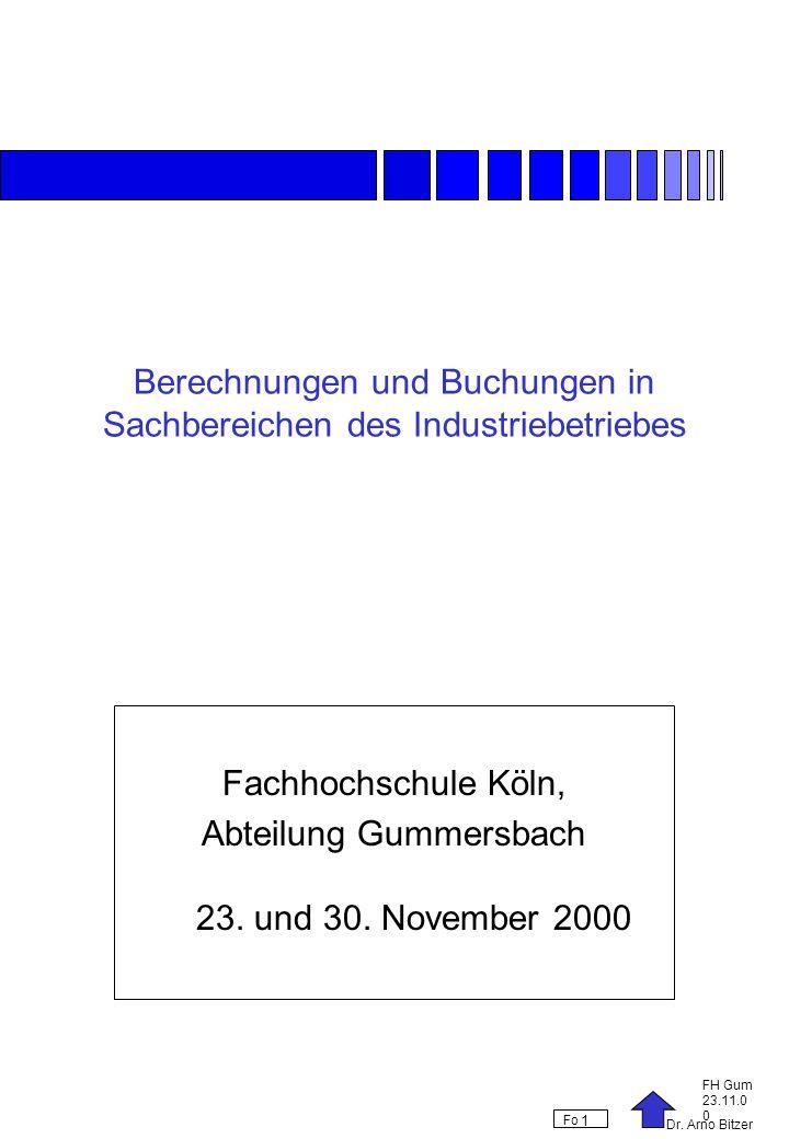 Dr. Arno Bitzer FH Gum 23.11.0 0 Fo 1 Berechnungen und Buchungen in Sachbereichen des Industriebetriebes Fachhochschule Köln, Abteilung Gummersbach 23