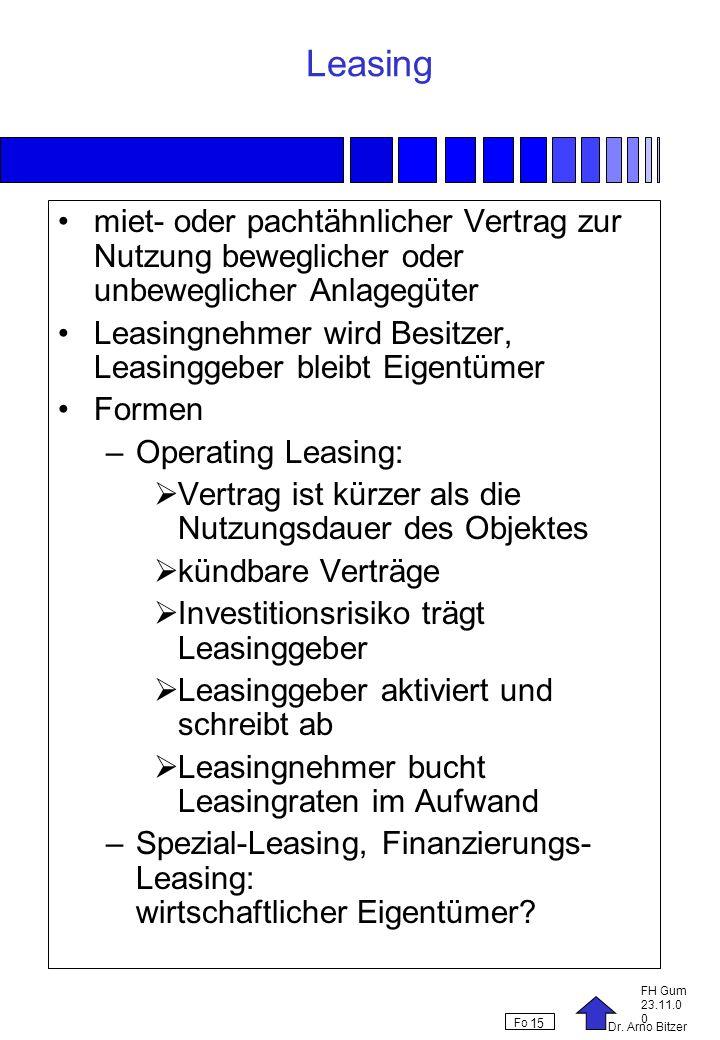 Dr. Arno Bitzer FH Gum 23.11.0 0 Fo 15 Leasing miet- oder pachtähnlicher Vertrag zur Nutzung beweglicher oder unbeweglicher Anlagegüter Leasingnehmer