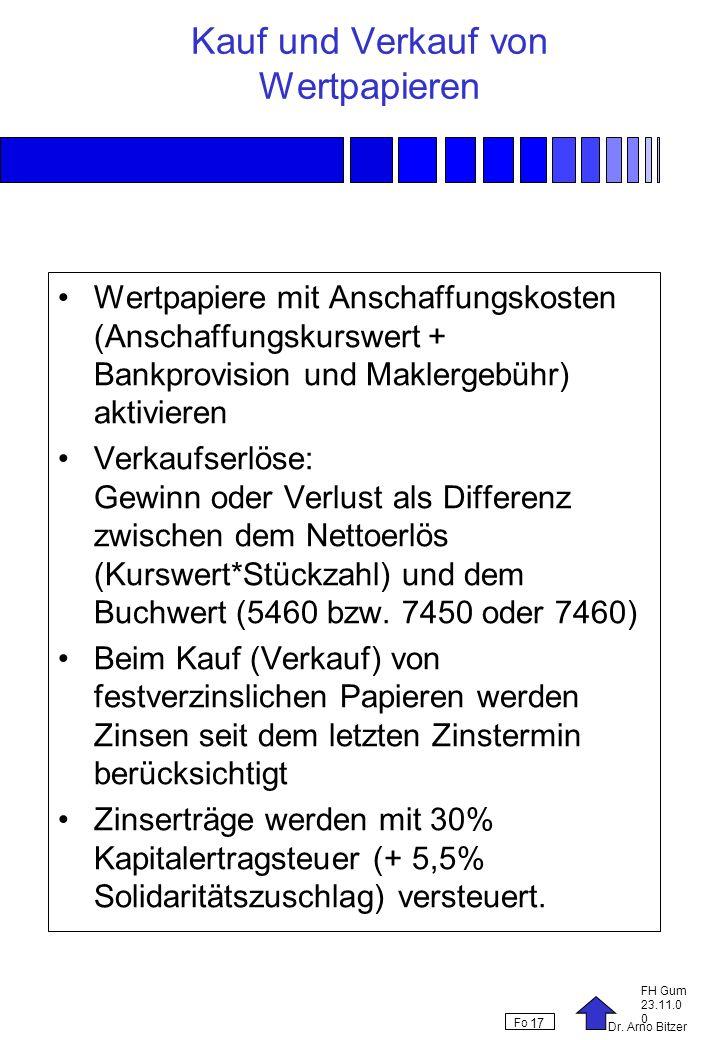 Dr. Arno Bitzer FH Gum 23.11.0 0 Fo 17 Kauf und Verkauf von Wertpapieren Wertpapiere mit Anschaffungskosten (Anschaffungskurswert + Bankprovision und