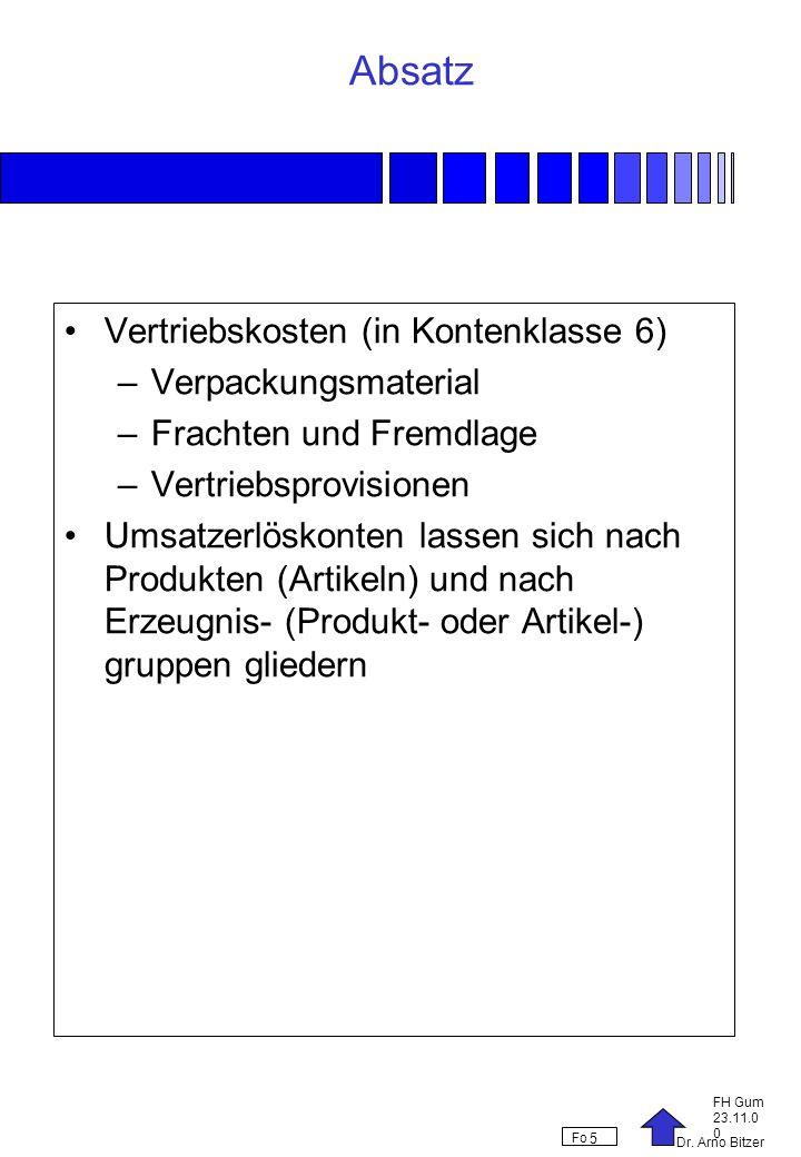 Dr. Arno Bitzer FH Gum 23.11.0 0 Fo 5 Absatz Vertriebskosten (in Kontenklasse 6) –Verpackungsmaterial –Frachten und Fremdlage –Vertriebsprovisionen Um