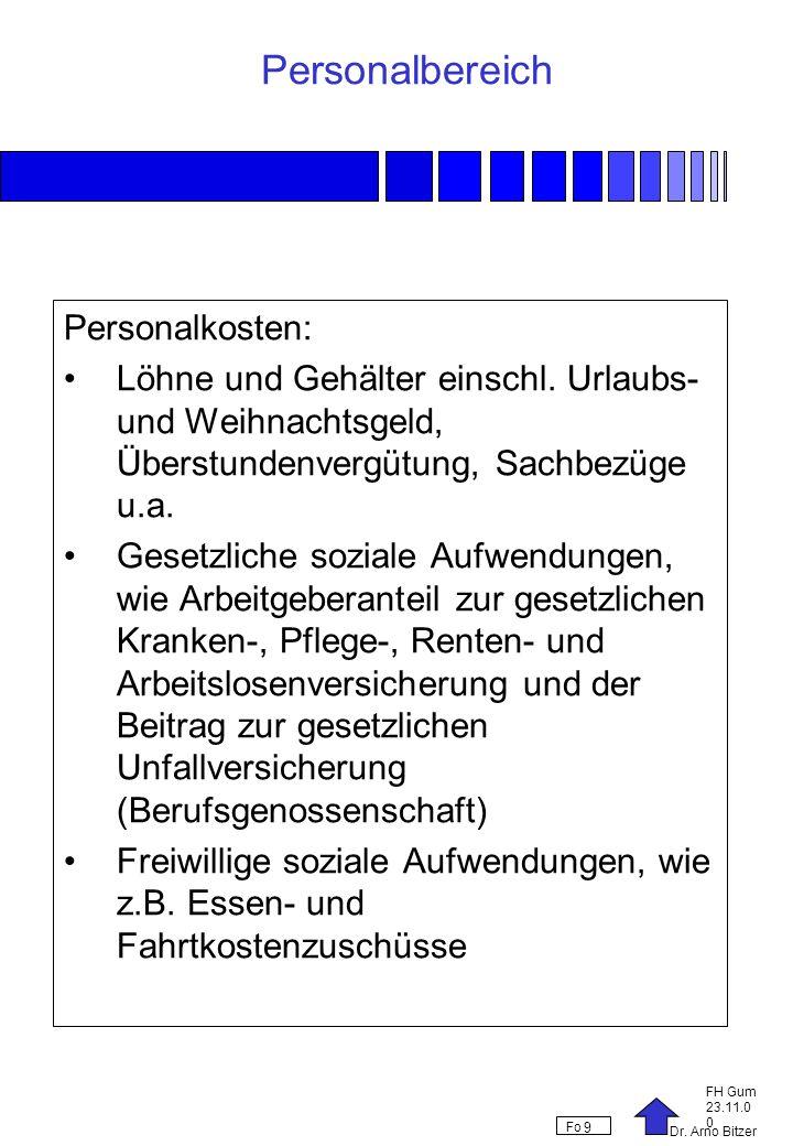 Dr. Arno Bitzer FH Gum 23.11.0 0 Fo 9 Personalbereich Personalkosten: Löhne und Gehälter einschl. Urlaubs- und Weihnachtsgeld, Überstundenvergütung, S