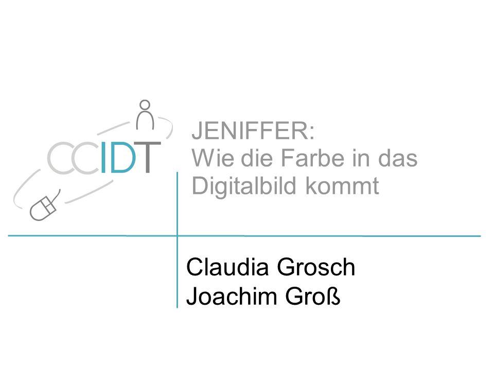 JENIFFER: Wie die Farbe in das Digitalbild kommt Claudia Grosch Joachim Groß