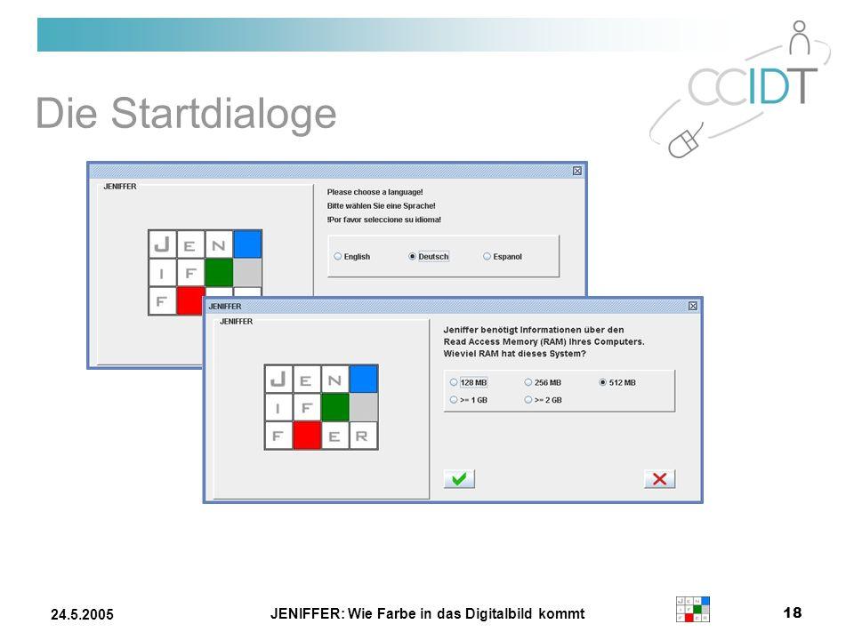 JENIFFER: Wie Farbe in das Digitalbild kommt 18 24.5.2005 Die Startdialoge