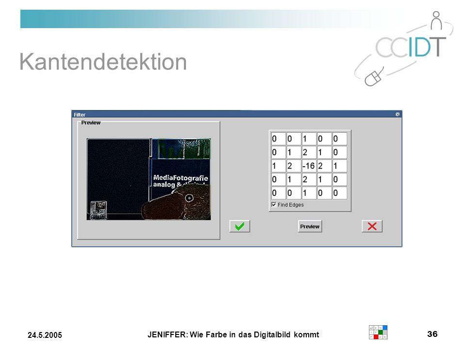 JENIFFER: Wie Farbe in das Digitalbild kommt 36 24.5.2005 Kantendetektion