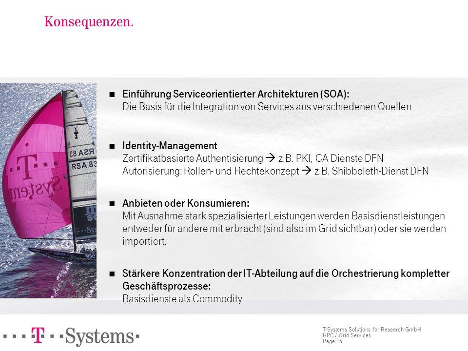 Page 15 T-Systems Solutions for Research GmbH HPC / Grid Services Konsequenzen. Einführung Serviceorientierter Architekturen (SOA): Die Basis für die