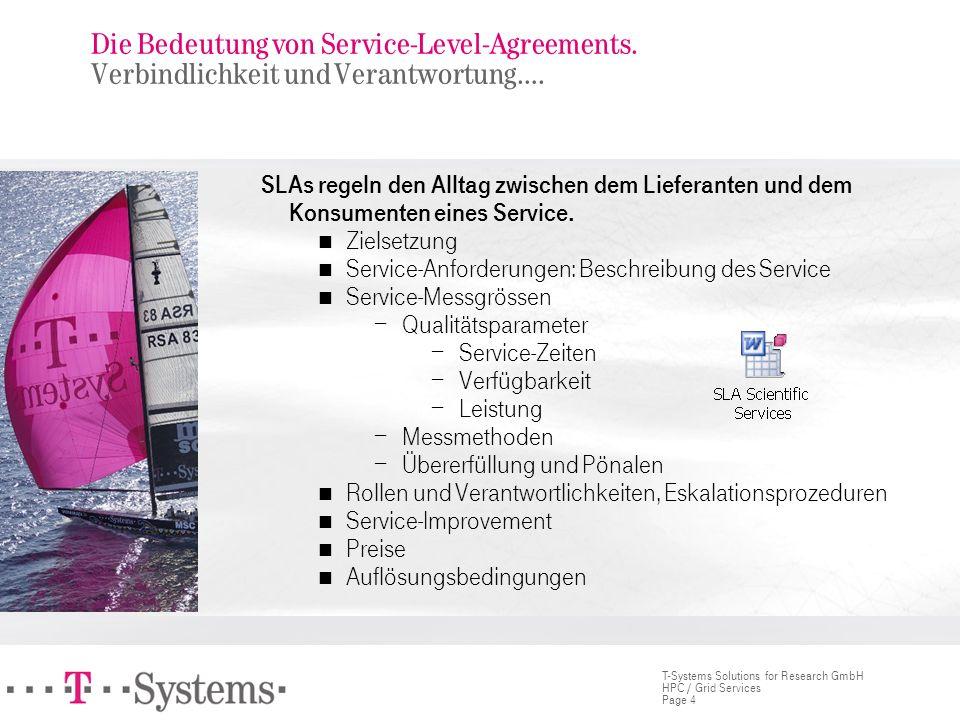 Page 4 T-Systems Solutions for Research GmbH HPC / Grid Services Die Bedeutung von Service-Level-Agreements. Verbindlichkeit und Verantwortung…. SLAs