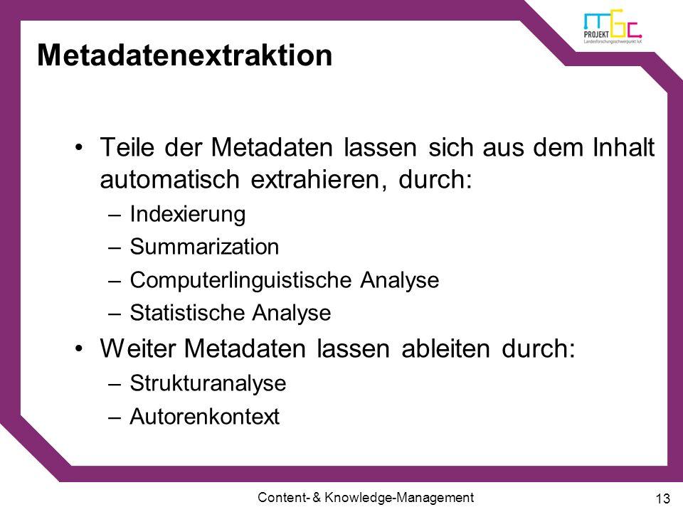 Content- & Knowledge-Management 13 Metadatenextraktion Teile der Metadaten lassen sich aus dem Inhalt automatisch extrahieren, durch: –Indexierung –Su